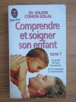 Anticariat: Julien Cohen Solal - Comprendre et soigner son enfant (volumul 1)