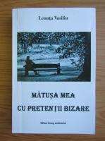 Anticariat: Lenuta Vasiliu - Matusa mea cu pretentii bizare