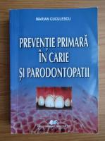 Anticariat: Marian Cuculescu - Preventie primara in carie si parodontopatii