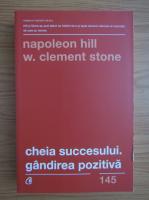Napoleon Hill - Cheia succesului. Gandirea pozitiva