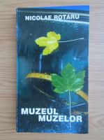 Anticariat: Nicolae Rotaru - Muzeul muzelor
