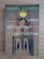 Anticariat: Patricia Highsmith - L'homme qui racontait des histoires