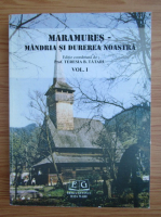 Anticariat: Teresia B. Tataru - Maramures. Mandria si durerea noastra (volumul 1)