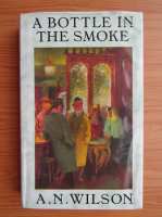 Anticariat: A. N. Wilson - A bottle in the smoke