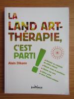 Anticariat: Alain Dikann - La land art-therapie c'est parti!