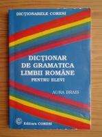 Anticariat: Aura Brais - Dictionar de gramatica limbii romane pentru elevi