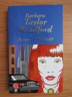 Anticariat: Barbara Taylor Bradford - A force d'aimer