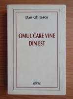 Anticariat: Dan Ghitescu - Omul care vine din est