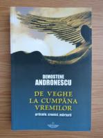 Anticariat: Demostene Andronescu - De veghe la cumpana vremurilor
