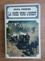 Anticariat: Edna Ferber - La ruee vers l'Ouest