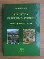 Anticariat: Emilia Gogu - Statistica in turism si comert