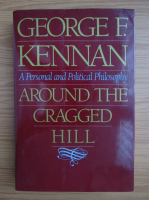 George F. Kennan - Around the Cragged Hill. A personal and political philosophy