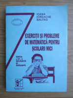 Ioana Iordache Baltag - Exercitii si probleme de matematica pentru scolarii mici