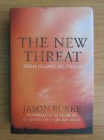 Anticariat: Jason Burke - The new threat from islamic militancy