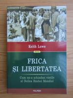 Keith Lowe - Frica si libertatea