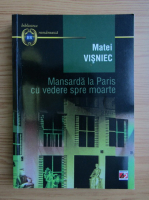 Anticariat: Matei Visniec - Mansarda la Paris cu vedere spre moarte