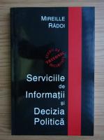 Anticariat: Mireille Radoi - Serviciile de informatii si decizia politica