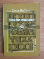 Anticariat: Oscar Hoffman - Sociologia organizatiilor