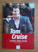 Anticariat: Patricia Brown - Tom Cruise, glorie fara Oscar