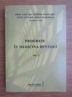 Progrese in medicina dentara (volumul 1)