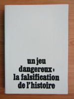 Anticariat: Stefan Pascu - Un jeu dangereux. La falsification de l'histoire. Recueil d'etudes et d'erticles