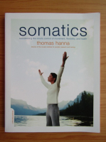 Anticariat: Thomas Hanna - Somatics. Reawakening the mind's control of movement, flexibility and health