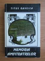 Titus Raveica - Memoria amfiteatrelor