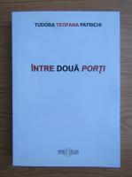 Anticariat: Tudora Teofana Patrichi - Intre doua porti
