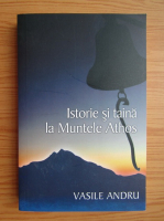 Anticariat: Vasile Andru - Istorie si taina la Muntele Athos