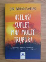 Brian L. Weiss - Acelasi suflet, mai multe trupuri