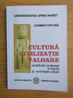 Anticariat: Carmen Furtuna - Cultura, civilizatie, valoare. Contributii romanesti la istoria si sociologia culturii