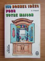 Anticariat: D. Chappat - 150 bonnes idees pour votre maison