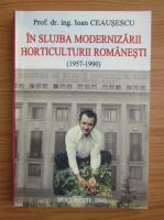 Ioan Ceausescu - In slujba modernizarii horticulturii romanesti (1957-1990)