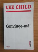 Lee Child - Convinge-ma!