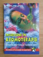 Anticariat: Marie Claire Lapare - Incursiune in aromoterapie
