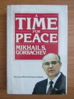 Anticariat: Mikhail S. Gorbachev - A time for peace