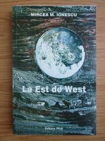 Anticariat: Mircea Ionescu - La est de West