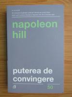 Napoleon Hill - Puterea de convingere