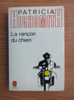 Anticariat: Patricia Highsmith - La rancon du chien