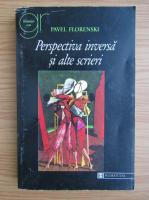 Anticariat: Pavel Florenski - Perspectiva inversa si alte scrieri