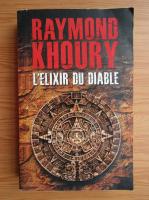 Anticariat: Raymond Khoury - L'elixir du diable