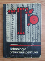 Anticariat: Valeriu Munteanu - Tehnologia prelucrarii peliculei