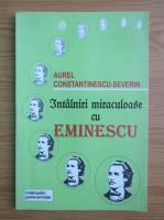 Anticariat: Aurel Constantinescu Severin - Intalniri miraculoase cu Eminescu