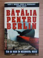Anticariat: David E. Murphy - Batalia pentru Berlin