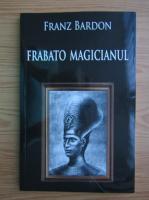 Anticariat: Franz Bardon - Frabato magicianul