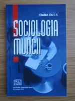 Anticariat: Ioana Omer - Sociologia muncii