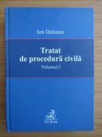 Ion Deleanu - Tratat de procedura civila (volumul 1)