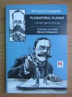 Anticariat: Ion Luca Caragiale. Plagiatorul plagiat. 110 ani de la proces