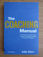 Julie Starr - The coaching manual. The definitive guide to the process, principles and skills of personal coaching