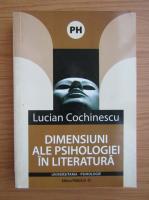 Anticariat: Lucian Cochinescu - Dimensiuni ale psihologiei in literatura